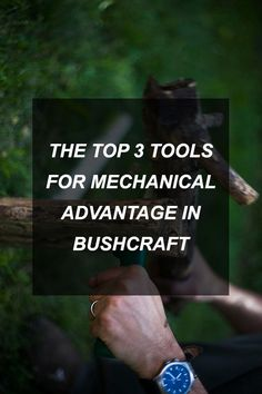 The Top 3 Tools for Mechanical Advantage in Bushcraft | Survival Shelf | Survivalist & Prepper Links
