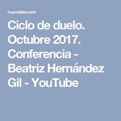 Ciclo de duelo. Octubre 2017. Conferencia - Beatriz Hernández Gil - YouTube