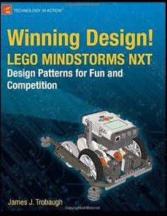 : LEGO Mindstorms NXT design patterns for fun and competition / James J. Lego Mindstorms, Lego Technic, Design Lego, Book Design, First Lego League, Lego Robot, Robots, Lego Nxt, Software