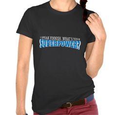 I speak Finnish! What's your Superpower?  #finland #finnish #suomi #suomalainen #tpaita #tshirt #language #kieli #sprak #finska #finnish #superpower