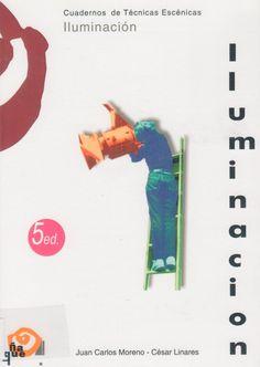 Cuadernos de Técnicas escénicas: Iluminación Juan Carlos Moreno, César Linares 9788489987074
