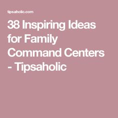 38 Inspiring Ideas for Family Command Centers - Tipsaholic
