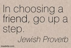 In choosing a friend, go up a step. Family Quotes, Life Quotes, Funny Quotes, Jewish Proverbs, Jewish Quotes, African Quotes, Power Of The Tongue, African Proverb, Proverbs Quotes