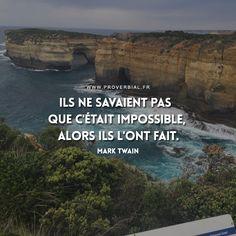 Ils ne savaient pas que c'était impossible, alors ils l'ont fait. — Mark Twain #citation