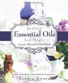 Mixing Essential Oils for Magic: Aromatic Alchemy for Personal Blends by Sandra Kynes,http://www.amazon.com/dp/0738736546/ref=cm_sw_r_pi_dp_BfMntb1HV85BFJTW