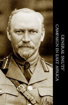 General Smuts' Campaign in East Africa German East Africa, South Africa, World History, World War, African History, Military History, Wwi, Good Old