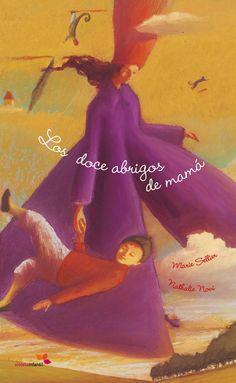 """""""LOS DOCE ABRIGOS DE MAMÁ"""", de la editorial Hotel Papel: de Marie Sellier y Nathalle Novil. Doce poemas, como los doce meses del año, para describir doce estados de ánimo diferentes de una mamá: soñadora, refunfuñona, traviesa, misteriosa; una mamá nunca es la misma. 15,00 euros. http://www.veniracuento.com/"""