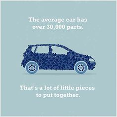 Car Fact -- The average car has over 30,000 parts. That's a lot of little pieces to put together.