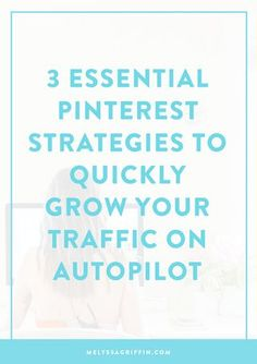 3 Essential Pinterest Strategies to Quickly Grow Your Traffic on Autopilot | The Nectar Collective | Entrepreneur + Blogging Tips | Bloglovin'