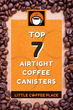 Top 7 Airtight Coffee Canisters | Keep your coffee tasting fresher for longer with the best coffee canisters of 2020. #littlecoffeeplace #coffee #coffeestationideas #giftideas