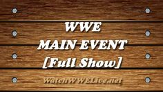 Watch WWE Main Event 26/8/14Welcome To Watch WWE Main Event 26/8/14 Tonight's WWE Main Event took place LIVE from the Citizens Business Bank Arena in Ontario, California. Confirmed for Main Eve