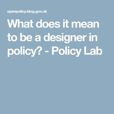 What does it mean to be a designer in policy? - Policy Lab
