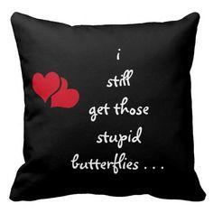 """I still get those stupid butterflies 20""""x20"""" Throw Pillow."""