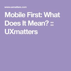 Mobile First: What Does It Mean? :: UXmatters