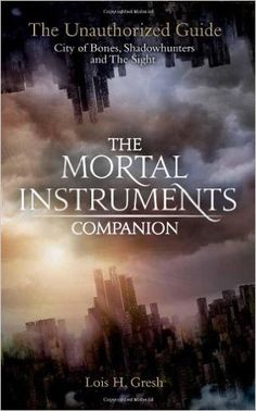 The Mortal Instruments Companion: City of Bones, Shadowhunters and the Sight: The Unauthorized Guide