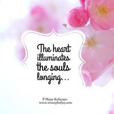 The heart illuminates the souls longing PHosie Robinson