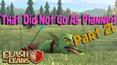 Clash of Clans    That Did Not Go As Planned    Part 21