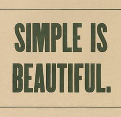 I'm pretty much the OPPOSITE of simple, in every possible way. But I do think simple IS beautiful. Great Quotes, Quotes To Live By, Inspirational Quotes, Motivational, Open Quotes, The Words, Just In Case, Just For You, Word To Your Mother