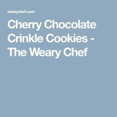 Cherry Chocolate Crinkle Cookies - The Weary Chef