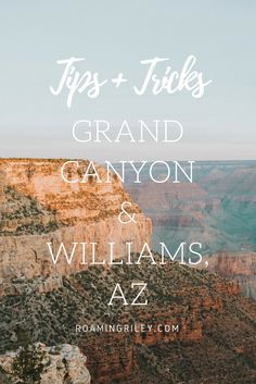 What to do, what to see, where to eat, and where to stay in Williams, Arizona and the Grand Canyon. roamingriley