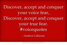 """Discover, accept and conquer your voice fear, Discover, accept and conquer your true fear."" - Truth! #sing"