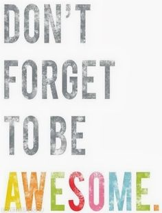 Dont Forget To Be Awesome Pictures, Photos, and Images for Facebook, Tumblr, Pinterest, and Twitter
