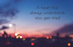A heart that always understands also gets tired. #quotes #wisdom #heart #jenmurrayphotography
