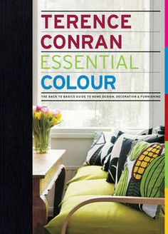 Essential Colour: The Back to Basics Guide to Home Design, Decoration and Furnishing : Hardback : Terence Conran : 9781840915679 Terence Conran, Back To Basics, Book Design, Good Books, Essentials, House Design, Interior, Colour, Magazines