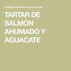 TARTAR DE SALMÓN AHUMADO Y AGUACATE Limeade Recipe, Smoked Salmon, Avocado, Honey, Health, Recipes, Cuisine