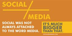 Social is not glued to the word Media. Social is much bigger than that.