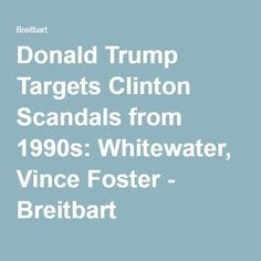05-24-2016  Donald Trump Targets Clinton Scandals from 1990s: Whitewater, Vince Foster - Breitbart