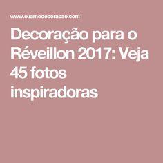 Decoração para o Réveillon 2017: Veja 45 fotos inspiradoras
