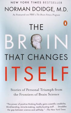 The Brain That Changes Itself: Stories of Personal Triumph from the Frontiers of Brain Science by Norman Doidge M.D. #Books #Science #Neuroscience #Neuroplasticity