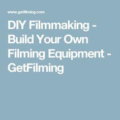 DIY Filmmaking - Build Your Own Filming Equipment - GetFilming