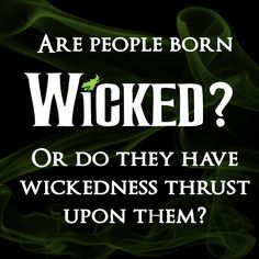ARE PEOPLE BORN WICKED OR DO THEY HAVE WICKEDNESS THRUST UPON THEM?