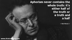 Aphorism never contains the whole truth: it's either half of the truth or a truth and a half - Karl Kraus Quotes - StatusMind.com Clever Quotes, Wise Quotes, Never, Intelligent Quotes, Wisdom Quotes