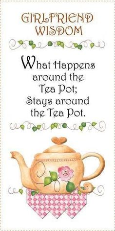 What happens around the tea pot, stays around the tea pot.