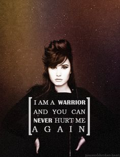 I'm a warrior and you can never hurt me again - Demi Lovato