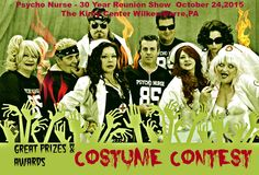 COSTUME CONTEST OCTOBER 24, 2015 At Psycho Nurse-The Band 30 Year Reunion - The Kirby Center for the Performing Arts, Wilkes-Barre, PA Tickets avaliable on TicketMaster.com or by calling the Kirby Box Office 570-826-1100