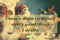 I easily draw to myself every good thing that I desire.
