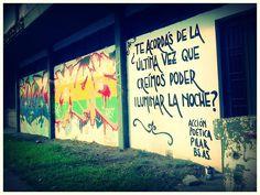 ¿Te acordas la ultima vez que creímos poder iluminar la noche? #Acción Poética Pilar #calle