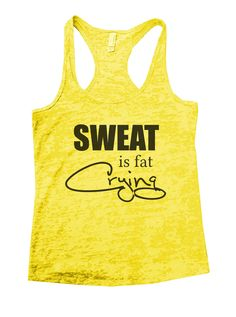 """Sweat Is Fat Crying""í«ÌÎ_Great quality burnout tank top, our burnouts are the HIGHEST quality workout tanks on the market.í«ÌÎ_ Super lightweight around 3.3 ounces and very soft. They are all athleti"