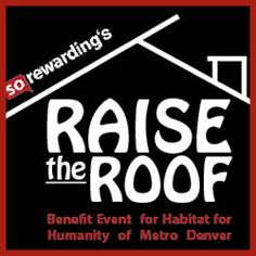 Raise the Roof For Habitat for Humanity - Denver Colorado Fundraiser