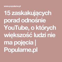 15 zaskakujących porad odnośnie YouTube, o których większość ludzi nie ma pojęcia | Popularne.pl Life Guide, Educational Technology, Advice, Youtube, Internet, Tips, Books, Dom, Inspiration