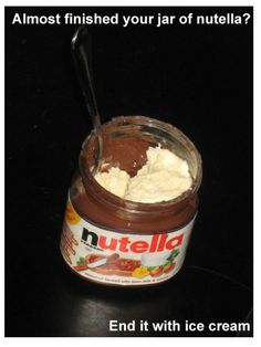 Nutella jar is nearly empty? Wipe those tears away and fill it with ice cream!