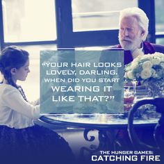 """""""Everyone at school wears their hair like this now, Grandpa."""" - #CatchingFire"""