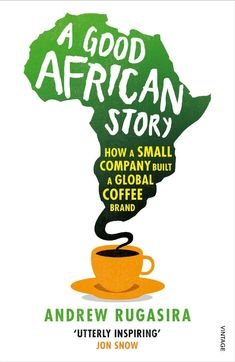 """Read """"A Good African Story How a Small Company Built a Global Coffee Brand"""" by Andrew Rugasira available from Rakuten Kobo. Since it was founded in Good African Coffee has helped thousands of farmers earn a decent living, send their child. This Is A Book, I Love Books, New Books, Good Books, 100 Best Books, African Literature, London School Of Economics, Sisters Book, Small Company"""
