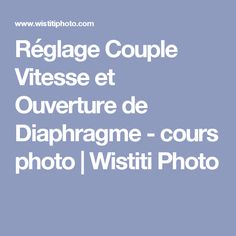 Réglage Couple Vitesse et Ouverture de Diaphragme - cours photo | Wistiti Photo