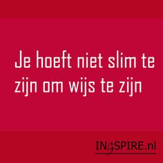Spreuk: Je hoeft niet slim te zijn om wijs te zijn  | WWW.INGSPIRE.NL