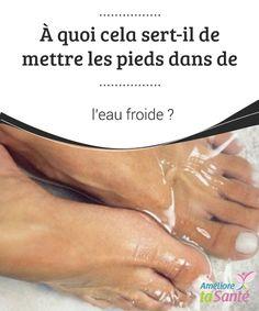 À quoi cela sert-il de mettre les #pieds dans de l'eau froide ?   Le fait de mettre ses pieds dans l'eau #froide nous apporte de nombreux #bienfaits. Découvrez dans cet article quelles sont les propriétés de ce #traitement.